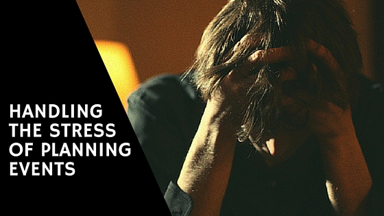 Event Planning Stress: How to Handle It