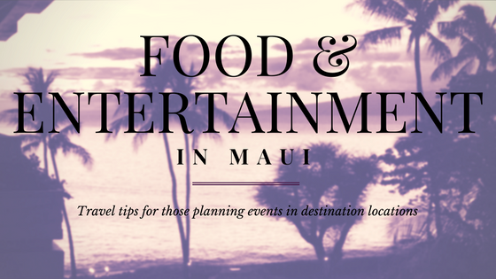 Food and Entertainment: Maui